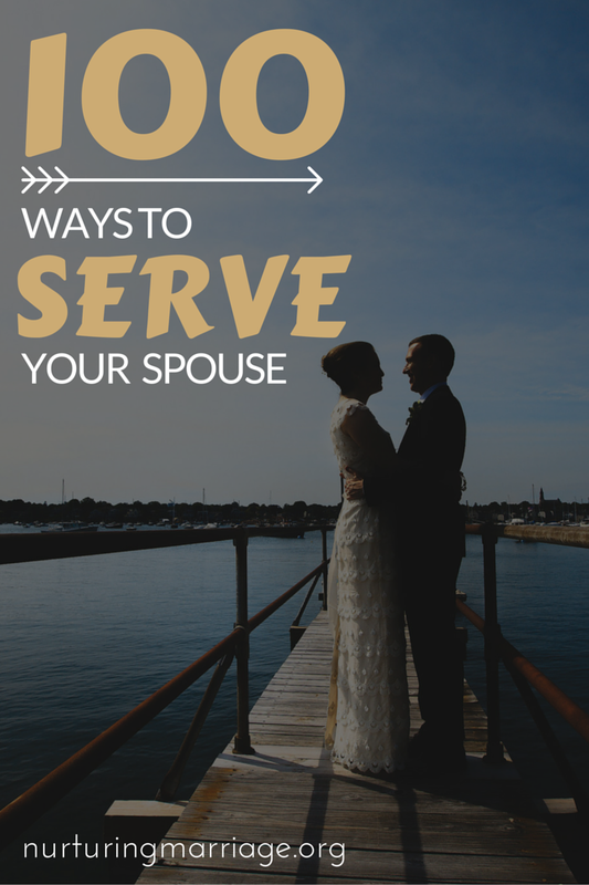 100 Ways to Serve Your Spouse. Best list I've seen yet!
