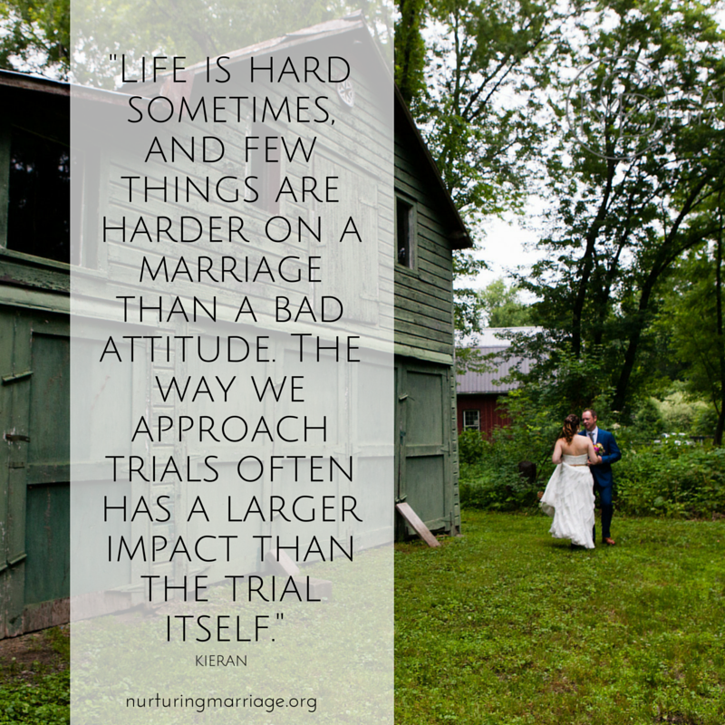 Life is hard sometimes, and few things are harder on a marriage than a bad attitude. The way we approach trials often has a larger impact than the trial itself.
