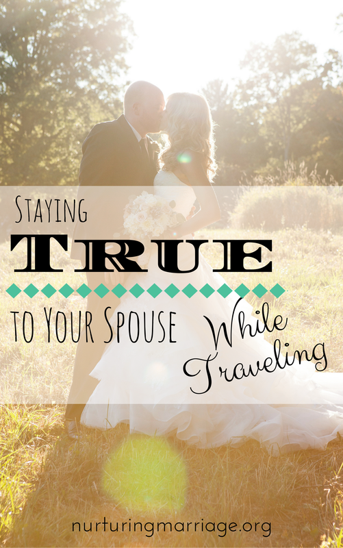 Staying True to Your Spouse While Traveling - Ah, so many great reminders. Regular or extended travel can also take a serious toll on your marriage. Time away from each other can provide the perfect opportunity for temptation to creep in. Who do you turn to when your spouse isn't there? What company do you keep? How do you spend your time when you're alone in a hotel room?