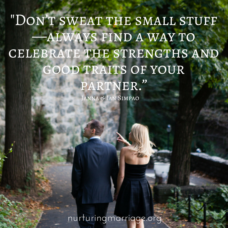 Don't sweat the small stuff - always find a way to celebrate the strengths and good traits of your partner.