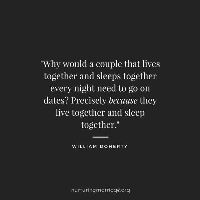 Why would a couple that lives together and sleeps together every night need to go on dates? - William Doherty