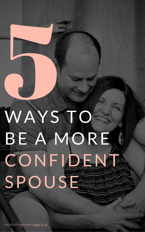 Lacking confidence? Wish you were a more confident spouse? These 5 tips are for you!