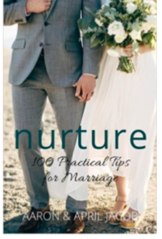 Nurture: 100 Practical Tips for Marriage - Written by Aaron & April Jacob