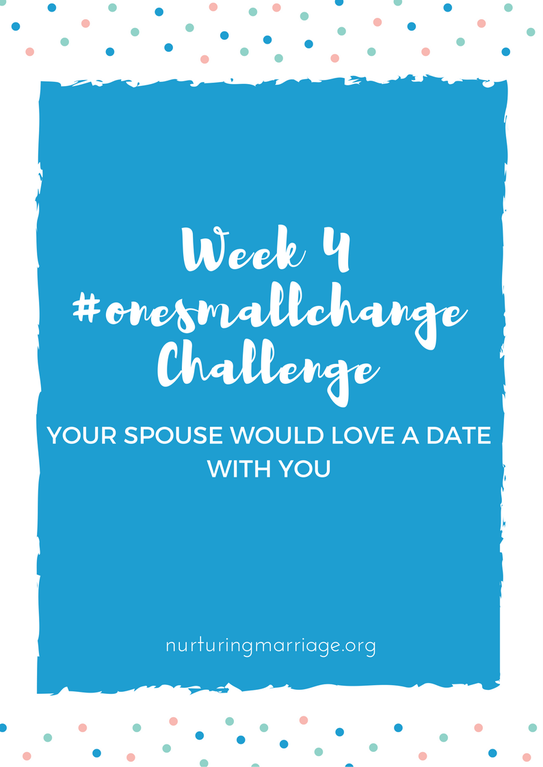 Week 4 #onesmallchange challenge - Your spouse would love a date with you!