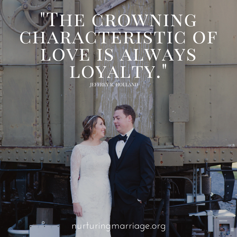 The crowning characteristic of love is always loyalty. Jeffrey R. Holland #quotes #wordsofwisdom #marriage