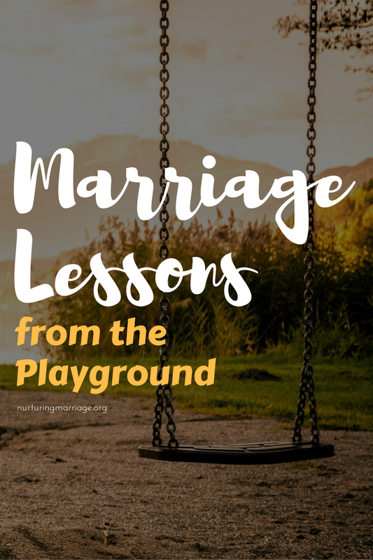 A few simple lessons about marriage from the playground...#nurturingmarriage