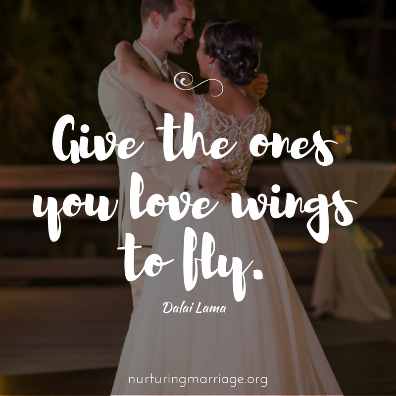 Give the ones you love wings to fly + other awesome marriage quotes.