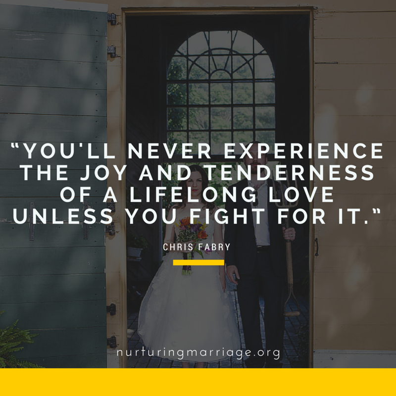 You'll never experience the joy and tenderness of a lifelong love unless you fight for it. - Chris Fabry (plus so many quotes - love this. REPIN)
