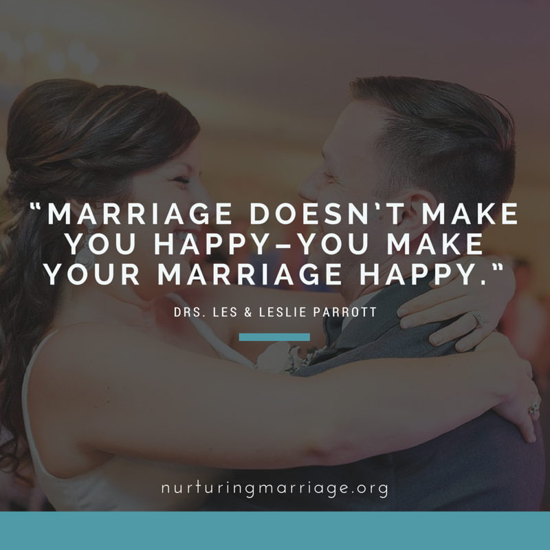 Marriage doesn't make you happy - you make your marriage happy.