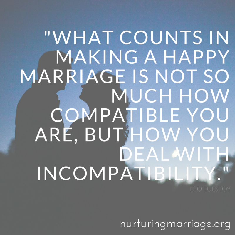 What counts in making a happy marriage is not so much how compatible you are, but how you deal with incompatibility. (P.S. This website has tons of awesome marriage quotes!)