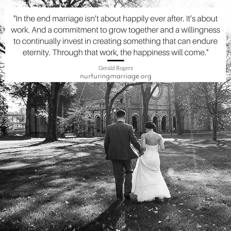 In the end marriage isn't about happily ever after. It's about work. And a commitment to grow together and a willingness to continually invest in creating something that can endure eternity. Through that work, the happiness will come. - REPIN! LOVE THIS QUOTE!
