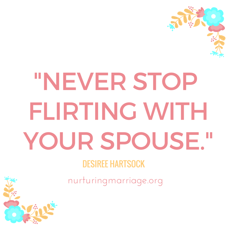 Never stop flirting with your spouse - Desiree Hartsock #marriagequotes #hundredsofmarriagequotes #tipoftheday