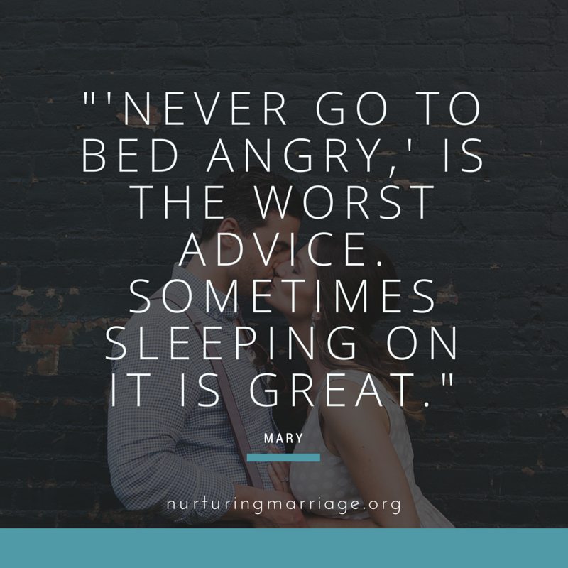'Never go to bed angry,' is the worst advice. Sometimes sleeping on it is great. - Mary nurturingmarriage.org