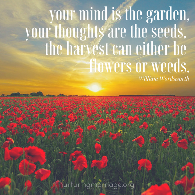 Your mind is the garden quote and hundreds of other #marriage quotes.