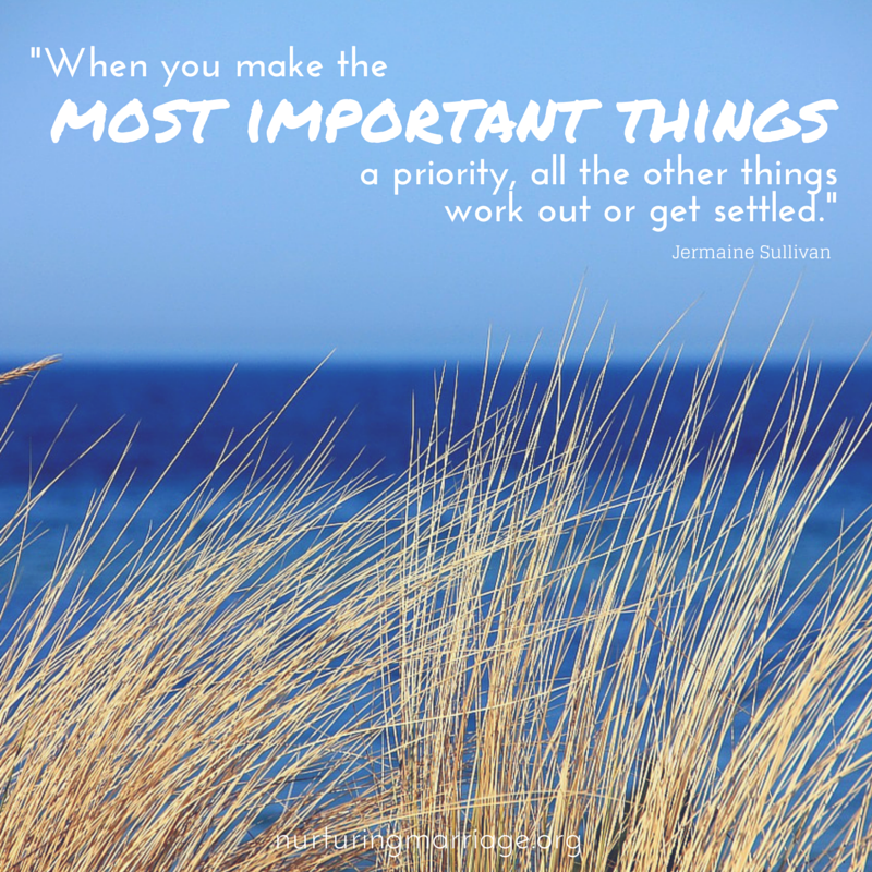 When you make the most important things a priority...so many awesome marriage quotes. love this website!