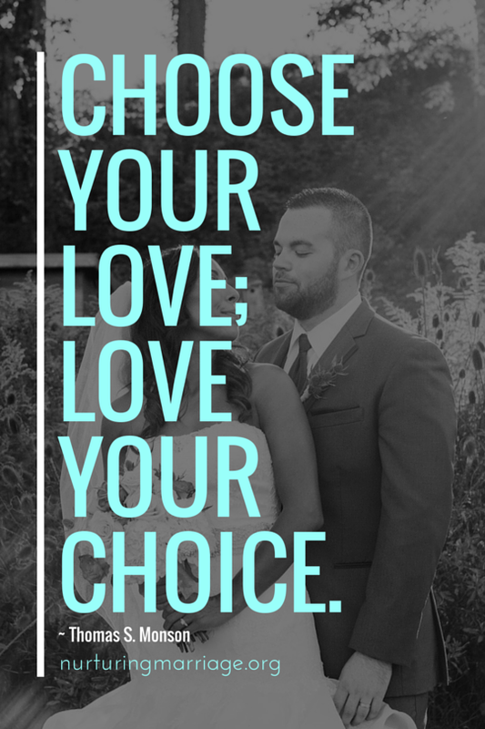 so wise. choose your love; love your choice - Thomas S. Monson (love all these quotes - Repin!)