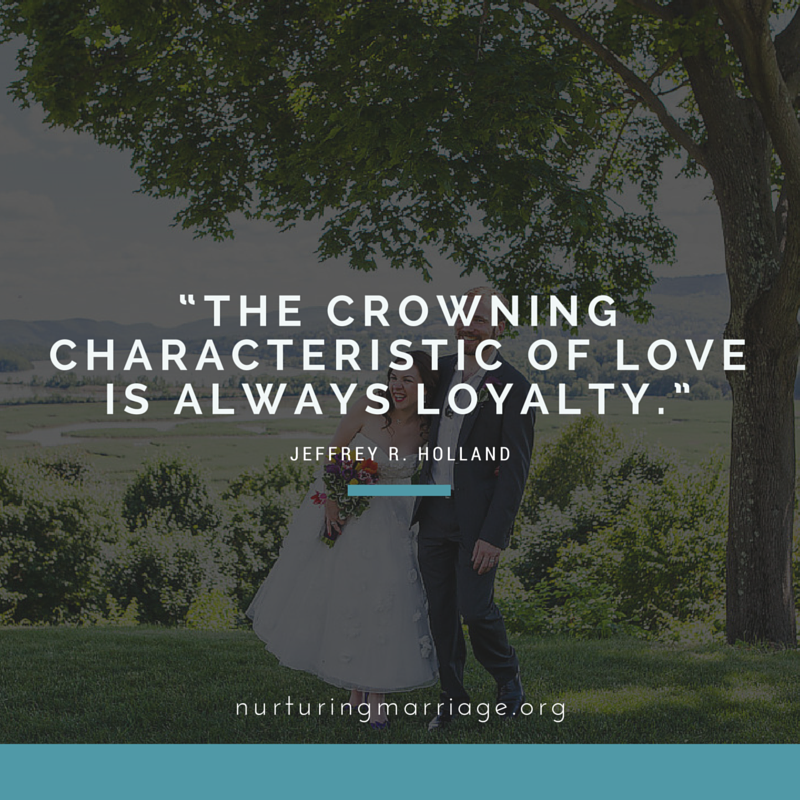 The crowning characteristic of love is ALWAYS loyalty. - Jeffrey R. Holland