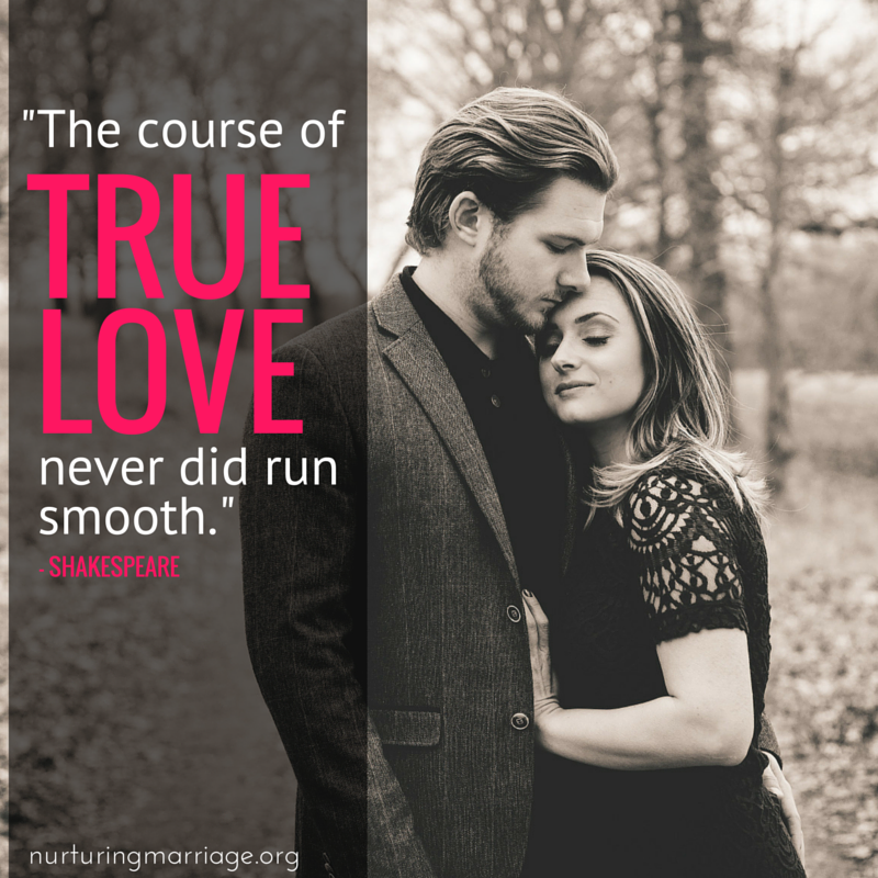 The course of true love never did run smooth. Shakespeare