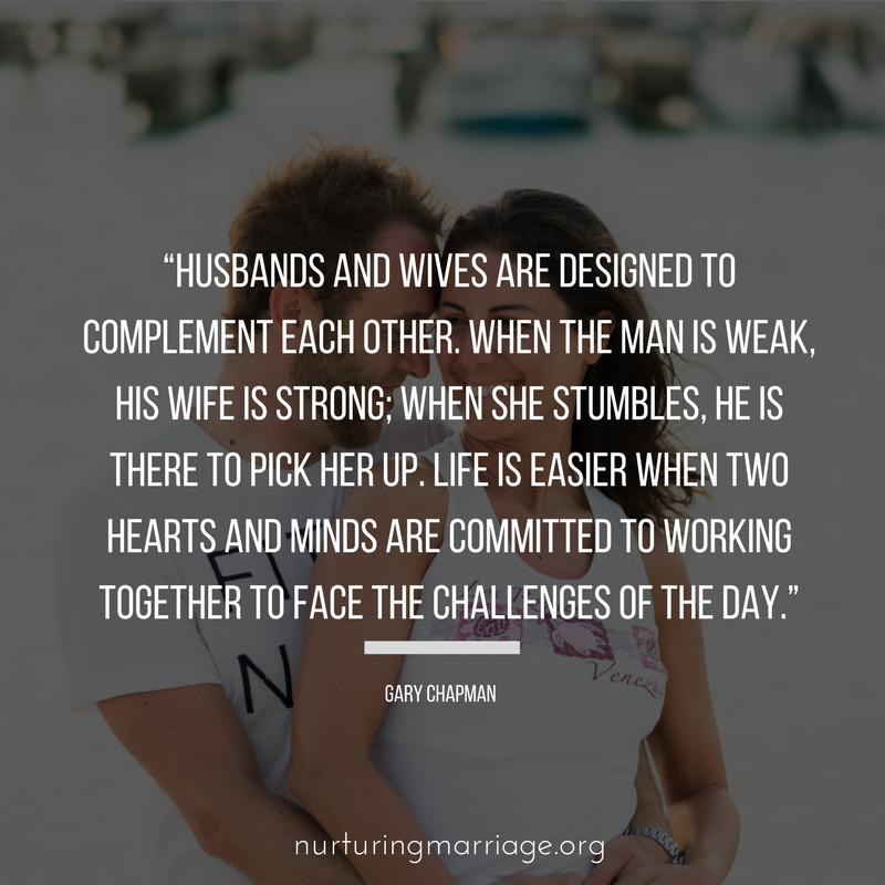 Husbands and wives are designed to complement each other. - Gary Chapman