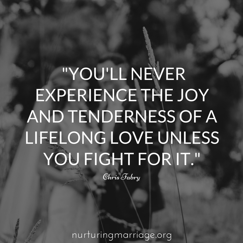 You'll never experience the joy and tenderness of a lifelong love unless you fight for it. #nurturingmarriage #relationshipgoals