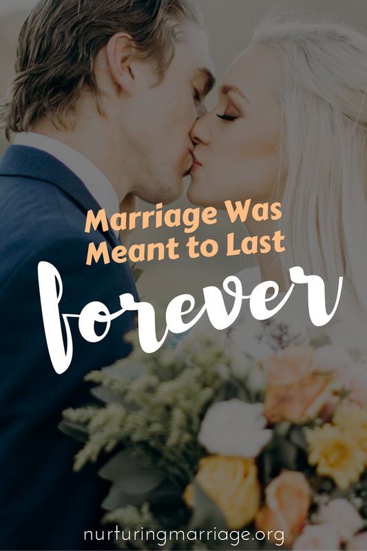 Marriage was meant to last forever.