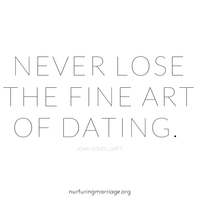 Never lose the fine art of dating.