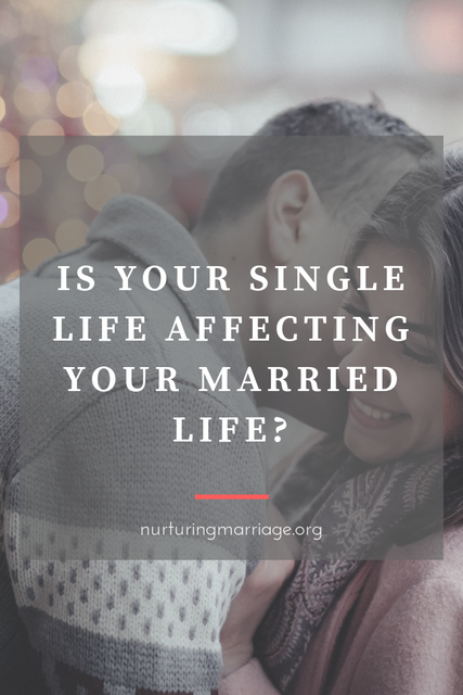 Is your single life affecting your married life? #nurturingmarriage